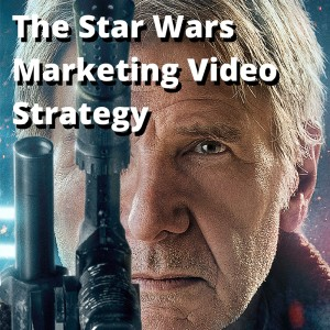 The Star Wars Marketing Video Strategy