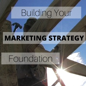 Building Your Marketing Strategy Foundation