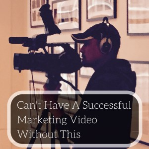 Can't Have A Successful Marketing Video Without This