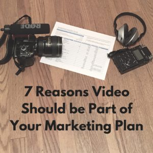 7 Reasons Video Should be Part of Your Marketing Plan