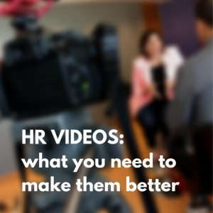 HR Videos: what you need to make them better